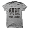 Aunt Like A Mom Only Cooler T Shirt - awesomethreadz