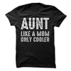 Aunt Like A Mom Only Cooler  [T-Shirt] awesomethreadz