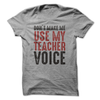 Don't Make Me Use My Teacher Voice T Shirt - awesomethreadz