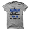 If PawPaw Cant Fix It No One Can T Shirt - awesomethreadz