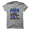 If Papa Cant Fix It No One Can  [T-Shirt] awesomethreadz