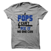 If Pops Cant Fix It No One Can T Shirt - awesomethreadz