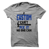 If Custom Cant Fix It No One Can T-Shirt or Hoodie T Shirt - awesomethreadz