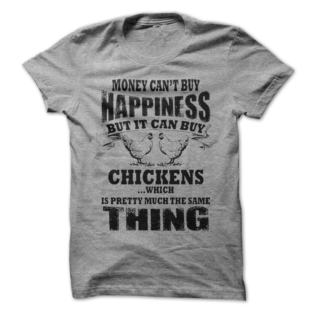 ce3d9e6a8 Money Can't Buy Happiness, But It Can Buy Chickens awesomethreadz
