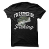 I'd Rather Be Fishing  [T-Shirt] awesomethreadz