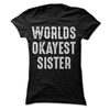 Worlds Okayest Sister  [T-Shirt] awesomethreadz