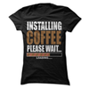 Installing Coffee Please Wait  [T-Shirt] awesomethreadz