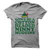 Don't Be A Cotton Headed Ninny Muggins T Shirt - awesomethreadz