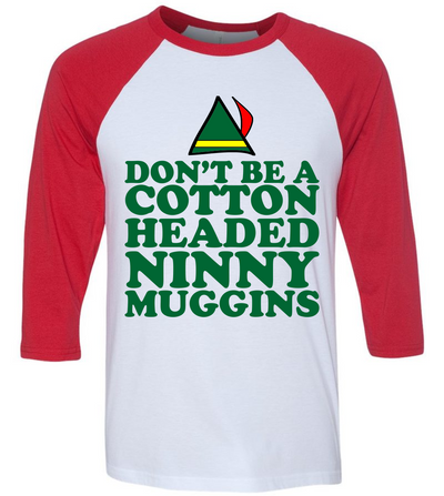 Don't Be A Cotton Headed Ninny Muggins  [T-Shirt] awesomethreadz