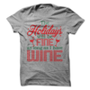 The Holidays Will Be Fine As Long As I Have Wine  [T-Shirt] awesomethreadz