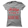 The Holidays Will Be Fine As Long As I Have Wine T Shirt - awesomethreadz