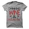 Drinking Wine And Feeling Fine  [T-Shirt] awesomethreadz