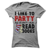 I Like To Party And By Party I Mean Read Books T Shirt - awesomethreadz