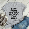 Stay Home It's Too Peopley Out Here  [T-Shirt] awesomethreadz