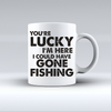 Your Lucky I'm Here I Could Have Gone Fishing Coffee Mug   awesomethreadz