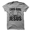 This Girl Loves Jesus T Shirt - awesomethreadz