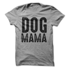 Dog Mama T Shirt - awesomethreadz