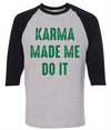 Karma Made Me Do It  [T-Shirt] awesomethreadz