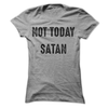 Not Today Satan   awesomethreadz