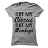 Not My Circus Not My Monkeys T Shirt - awesomethreadz