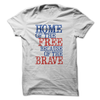 Home Of The Free Because Of The Brave  [T-Shirt] awesomethreadz