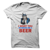 I Want You To Bring Me A Beer T Shirt - awesomethreadz