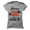 Home Is Where We Park It T Shirt - awesomethreadz