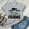 I Don't Need Therapy I Just Need To Go Fishing Coffee Mug  [T-Shirt] awesomethreadz
