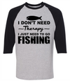I Don't Need Therapy I Just Need To Go Fishing  [T-Shirt] awesomethreadz