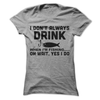 I Don't Always Drink When I'm Fishing Oh Wait Yes I Do  [T-Shirt] awesomethreadz