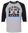 Life Is Better At The River   awesomethreadz
