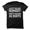 Last Name Hungry First Name Always  [T-Shirt] awesomethreadz