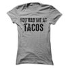 You Had Me At Tacos T-Shirt   awesomethreadz