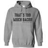 That's Too Much Bacon Said No One Ever T-Shirt or Hoodie T Shirt - awesomethreadz