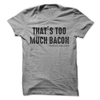 That's Too Much Bacon Said No One Ever   awesomethreadz