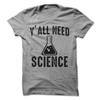 Y'all Need Science T-Shirt   awesomethreadz