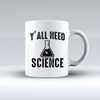 Y'all Need Science Coffee Mug   awesomethreadz