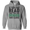 If You Can Read This You Are Fishing Too Close T Shirt - awesomethreadz
