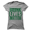 Drunk Lives Matter  [T-Shirt] awesomethreadz