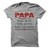 Papa The Man The Myth The Legend T Shirt - awesomethreadz