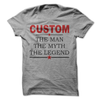 Custom The Man The Myth The Legend  [T-Shirt] awesomethreadz