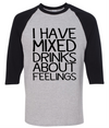 I Have Mixed Drinks About Feelings  [T-Shirt] awesomethreadz