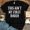 This Aint My First Rodeo  [T-Shirt] awesomethreadz