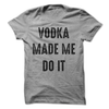 Vodka Made Me Do It T-Shirt or Hoodie T Shirt - awesomethreadz