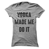 Vodka Made Me Do It T-Shirt or Hoodie  [T-Shirt] awesomethreadz