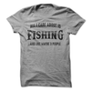 All I Care About Is Fishing And Maybe Like 3 People T Shirt - awesomethreadz