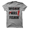 Wishin I Was Fishin  [T-Shirt] awesomethreadz