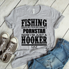 Fishing Saved Me From Becoming A Pornstar Now I'm Just A Hooker  [T-Shirt] awesomethreadz