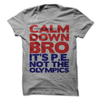 Calm Down Bro It's P.E. Not The Olympics  [T-Shirt] awesomethreadz