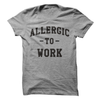 Allergic To Work T Shirt - awesomethreadz
